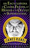 An Encyclopedia of Claims, Frauds, and Hoaxes of the Occult and Supernatural (0312151195) by James Randi