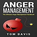 Anger Management: The Ultimate Guide on Overcoming Anger, Perfecting Your Relationships and Controlling Your Emotions (Anger, Anger Management) | Tom Davis