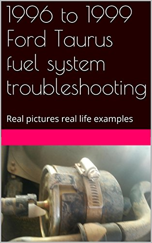 1996-to-1999-ford-taurus-fuel-system-troubleshooting-real-pictures-real-life-examples-english-editio