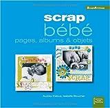 echange, troc Audrey Cabus, Isabelle Boucher - Scrap bébé : Pages, albums & objets (ancien prix éditeur 15 euros)