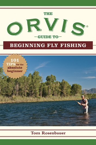 The orvis guide to beginning fly fishing 101 tips for the for Orvis fly fishing blog