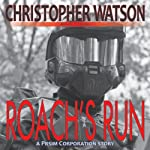 Roach's Run: Prism Corp. | Christopher Watson