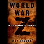 World War Z: An Oral History of the Zombie War | Max Brooks