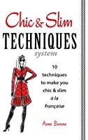 Chic & Slim Techniques: 10 techniques to make you chic & slim � la fran�aise (English Edition)