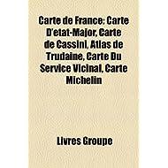 Carte de France: Carte D'Tat-Major, Carte de Cassini, Atlas de Trudaine, Carte Du Service Vicinal, Carte Michelin...