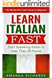 Italian: Learn Italian FAST! Start Speaking Basic Italian In Less Than 24 Hours - The Ultimate Mini Crash Course For Beginners (Italy, Italian Language, Italian for Beginners)