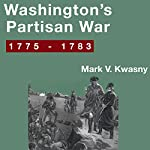 Washington's Partisan War, 1775-1783 | Mark V. Kwasny