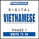 Vietnamese Phase 1, Unit 11-15: Learn to Speak and Understand Vietnamese with Pimsleur Language Programs  by Pimsleur Narrated by uncredited