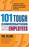 img - for 101 Tough Conversations to Have with Employees: A Manager's Guide to Addressing Performance, Conduct, and Discipline Challenges by Falcone, Paul 1st (first) (2009) Paperback book / textbook / text book