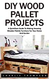 DIY Wood Pallet Projects: A QuickStart Guide To