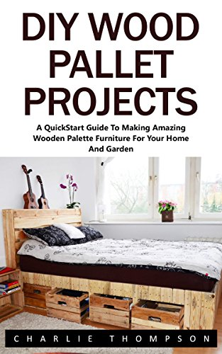 diy-wood-pallet-projects-a-quickstart-guide-to-making-amazing-wooden-palette-furniture-for-your-home