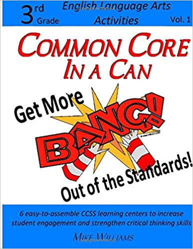Common Core in a Can: Get More BANG! Out of the Standards!: 6 easy-to-assemble CCSS learning centers to increase student engagement and strengthen ... skills (3rd Grade ELA Activities) (Volume 1)