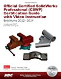 Official Certified SolidWorks Professional (CSWP) Certification Guide with Video Instruction: SolidWorks 2012-2014