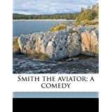 Smith the aviator; a comedy