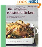 The Perfectly Roasted Chicken: 20 New Ways to Roast Plus a Host of Salads, Soups, Pastas, and More