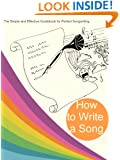How to Write a Song: The Simple and Effective Guidebook for Perfect Songwriting (Songwriting, write a song, writing lyrics, songs, lyric writing, lyrics, lyrics book)