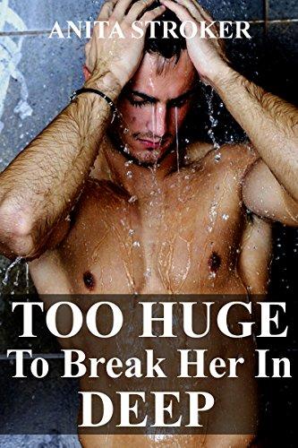 Anita Stroker - TOO HUGE To Break Her In Deep: (Huge Size Erotica Bundle)