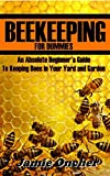 Beekeeping for Dummies: An Absolute Beginner's Guide with Pictures to Help Keep Bees in Your Yard and Garden (Beekeeping Buzz, Beekeeping Manual, Beekeeping Guide, Beekeeping tips)