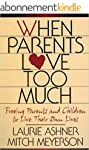 When Parents Love Too Much: Freeing P...