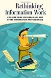 img - for Rethinking Information Work: A Career Guide for Librarians and Other Information Professionals by G. Kim Dority (2006-09-30) book / textbook / text book