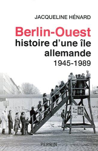 Berlin-Ouest : histoire d'une île allemande, 1945-1989