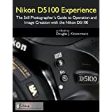 Nikon D5100 Experience - The Still Photographer's Guide to Operation and Image Creation with the Nikon D5100 ~ Douglas Klostermann