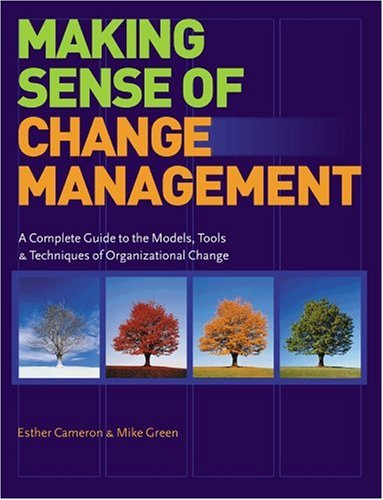 Making Sense of Change Management: A Complete Guide to the Models, Tools & Techniques of Organizational Change, Esther Cameron, Mike Green
