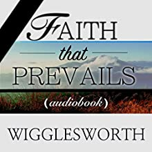 Faith That Prevails Audiobook by Smith Wigglesworth Narrated by William Crockett
