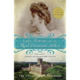 Lady Almina and the Real Downton Abbey: The Lost Legacy of Highclere Castle ~ The Countess Of Carnarvon