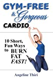 Gym-Free & Gorgeous Cardio: 10 Short Fun Ways To Burn Fat Fast