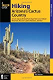 Erik Molvar Falcon Guide: Hiking Arizona's Cactus Country: Includes Saguaro National Park, Organ Pipe Cactus National Monument, the Santa Catalina Mountains, and (Falcon Guides Where to Hike)