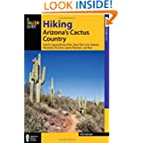 Hiking Arizona's Cactus Country, 3rd: Includes Saguaro National Park, Organ Pipe Cactus National Monument, the...