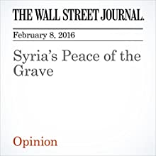 Syria's Peace of the Grave Other by  The Wall Street Journal Narrated by Alexander Quincy
