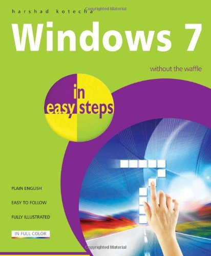 Windows 7 in Easy Steps: Without the Waffle
