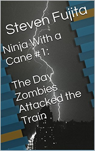 Ninja With a Cane #1:  The Day Zombies Attacked the Train PDF