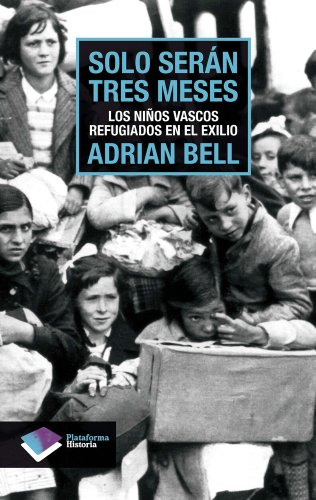 Solo seran tres meses: Los ninos vascos refugiados en el exilio (Plataforma historia) (Spanish Edition)
