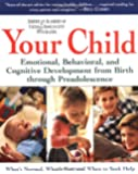 Your Child: Emotional, Behavioral, and Cognitive Development from Birth through Preadolescence