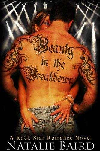Beauty in the Breakdown (A Rock Star Romance Novel) by Natalie Baird