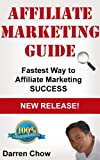 Affiliate Marketing For Smarties: The Fastest Way to Achieve Affiliate Marketing Success