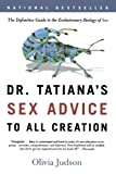 img - for Dr. Tatiana's Sex Advice to All Creation: The Definitive Guide to the Evolutionary Biology of Sex book / textbook / text book