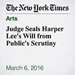 Judge Seals Harper Lee's Will from Public's Scrutiny | Jennifer Crossley Howard