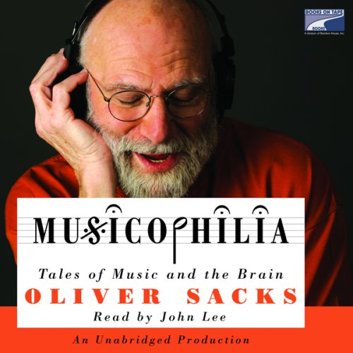 Musicophilia - Tales of Music and the Brain - Oliver Sacks