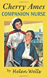 Cherry Ames, Companion Nurse: Book 17 (CHERRY AMES NURSING STORIES) (0826104312) by Wells, Helen