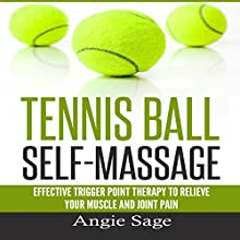 Tennis Ball Self-Massage: Effective Trigger Point Therapy to Relieve Your Muscle and Joint Pain Audiobook by Angie Sage Narrated by Sangita Chauhan