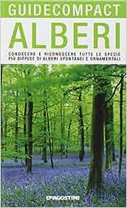 Alberi. Conoscere e riconoscere tutte le specie più diffuse di alberi