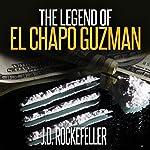The Legend of El Chapo Guzman | J.D. Rockefeller