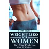Weight Loss for Women: The 12 Step Weight Loss Plan for Women (Tips, strategies) ~ Betty Olsen