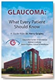 Glaucoma: What Every Patient Should Know: A  Guide from Dr. Harry Quigley