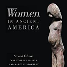 Women in Ancient America (       UNABRIDGED) by Karen Olsen Bruhns, Karen E. Stothert Narrated by Johanna Oosterwyk