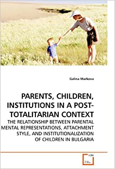 attachment in institutionalized children Child has the opportunity to build attachments with key members of their social circle there is evidence that parent attachment training is helpful in improving the symptoms of reactive attachment disorder in children (dozier, etal, 2009.